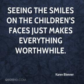 karen-blenner-quote-seeing-the-smiles-on-the-childrens-faces-just